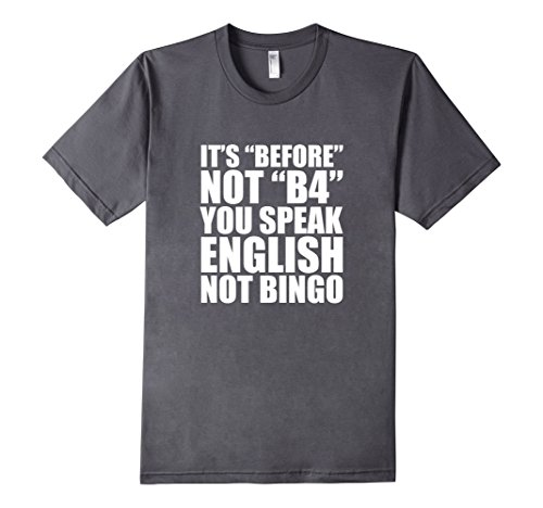 Men's It's Before Not B4 You Speak English Not Bingo Teacher Tee  Small Asphalt