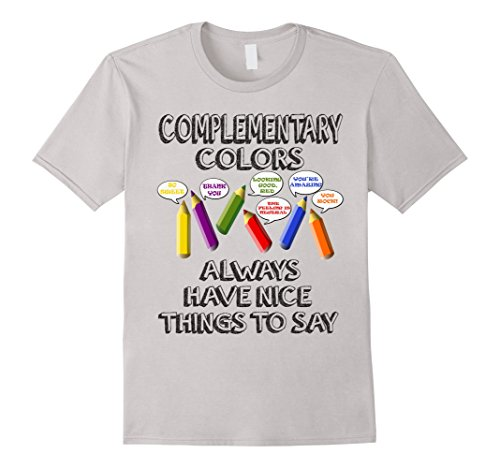 Men's Complementary Colors Always Have Nice Things to Say T-shirt Large Silver